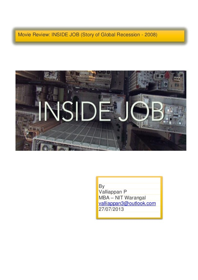 Movie Review: INSIDE JOB (Story of Global Recession - 2008) By Valliappan P MBA – NIT Warangal valliappan3@outlook.com 27/...