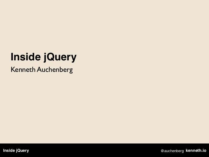 Inside jQuery   Kenneth AuchenbergInside jQuery           @auchenberg kenneth.io