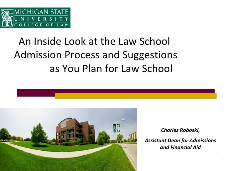 An Inside Look at the Law School  Admission Process and Suggestions  as You Plan for Law School Charles Roboski, Assistant...