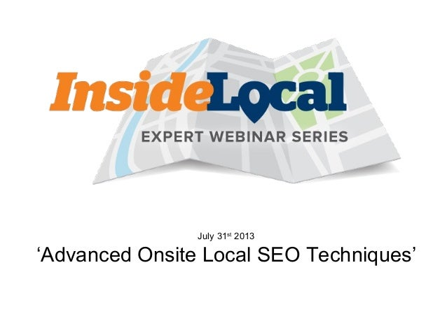 July 31st 2013 'Advanced Onsite Local SEO Techniques'