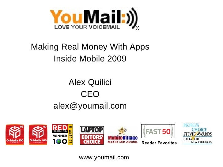 Making Real Money With Apps Inside Mobile 2009 Alex Quilici CEO [email_address] www.youmail.com Reader Favorites