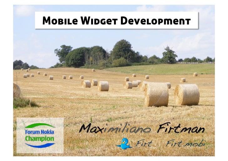 Mobile Widget Development           Maximiliano Firtman!                Firt!   Firt.mobi!