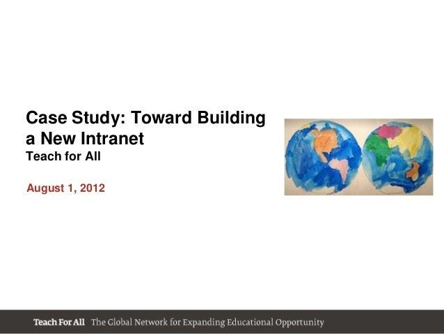 Case Study: Toward Buildinga New IntranetTeach for AllAugust 1, 2012