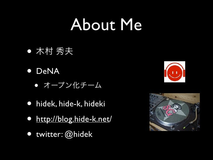 About Me • • DeNA   • • hidek, hide-k, hideki • http://blog.hide-k.net/ • twitter: @hidek