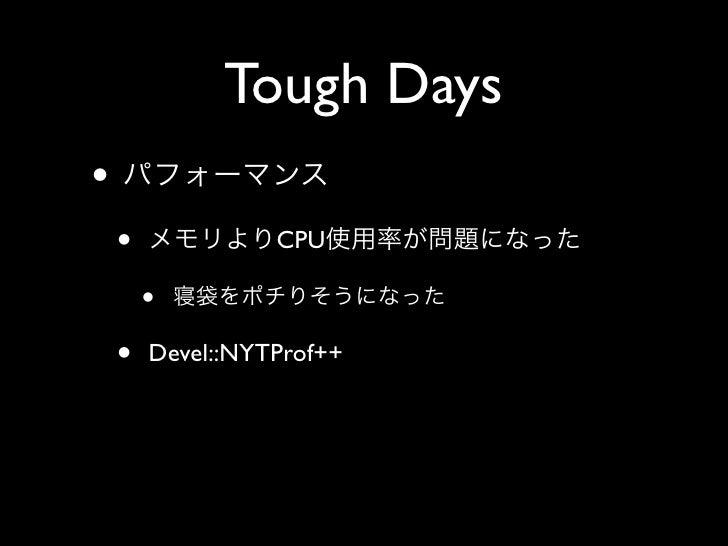 Tough Days •     •             CPU          •     •   Devel::NYTProf++