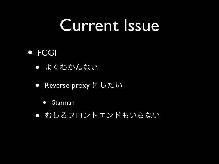 Current Issue • FCGI  •  •   Reverse proxy       •   Starman   •