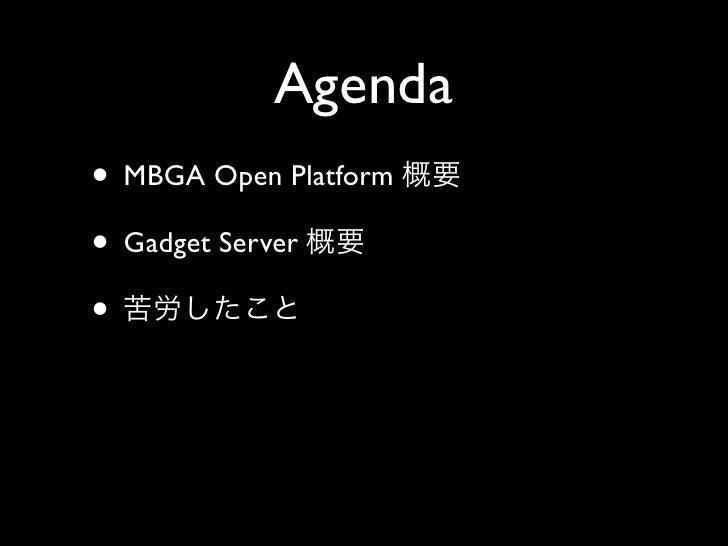 Agenda • MBGA Open Platform • Gadget Server •