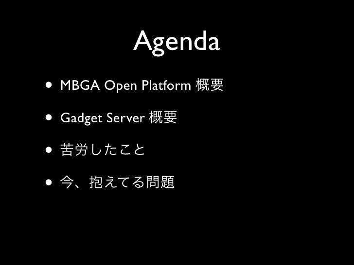 Agenda • MBGA Open Platform • Gadget Server • •