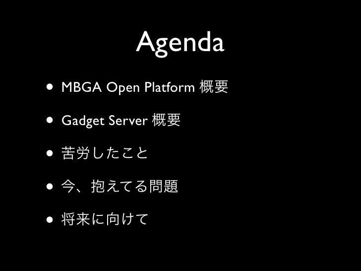Agenda • MBGA Open Platform • Gadget Server • • •