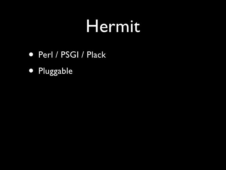 Hermit • Perl / PSGI / Plack • Pluggable