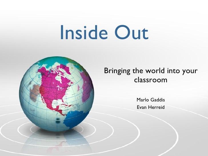 Inside Out Bringing the world into your classroom Marlo Gaddis Evan Herreid