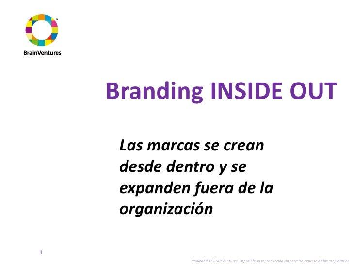 Branding INSIDE OUT      Las marcas se crean      desde dentro y se      expanden fuera de la      organización  1        ...