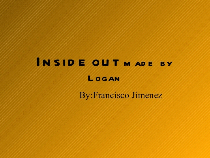 Inside out  made  by Logan By:Francisco Jimenez