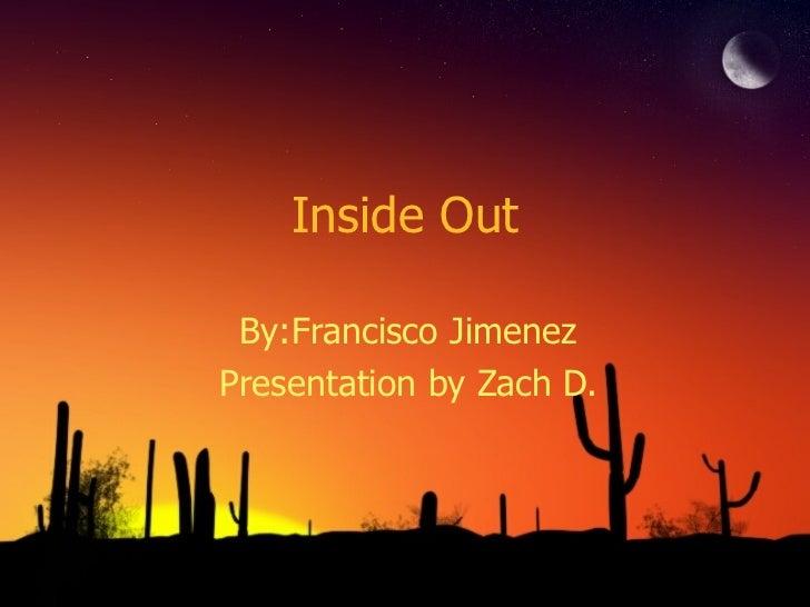 Inside Out By:Francisco Jimenez Presentation by Zach D.