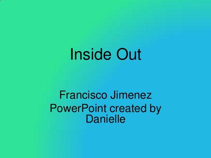 Inside Out Francisco JimenezPowerPoint created by      Danielle
