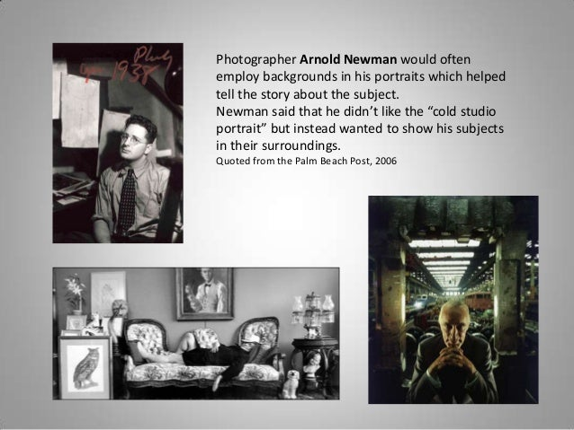 Photographer Arnold Newman would oftenemploy backgrounds in his portraits which helpedtell the story about the subject.New...
