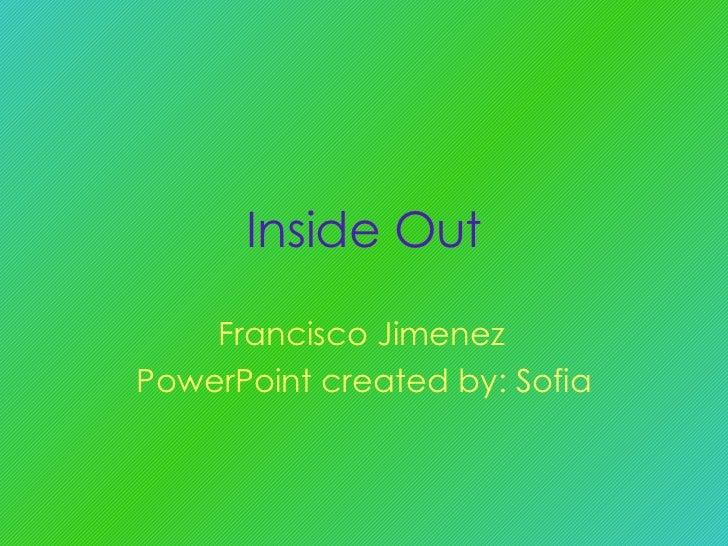 Inside Out Francisco Jimenez PowerPoint created by: Sofia