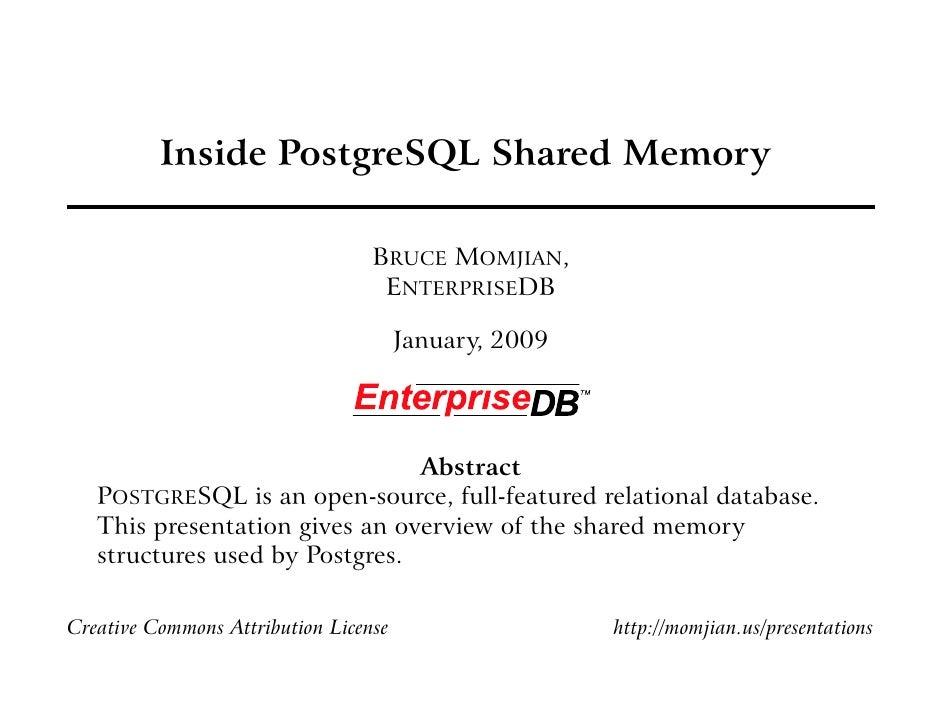Inside PostgreSQL Shared Memory                                    BRUCE MOMJIAN,                                    ENTER...