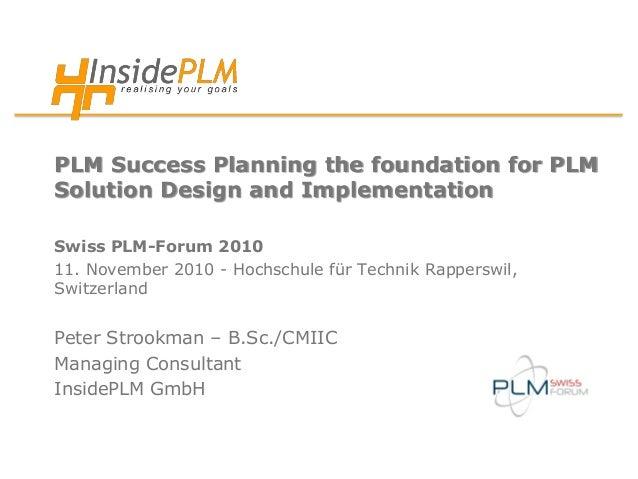 PLM Success Planning the foundation for PLM Solution Design and Implementation Swiss PLM-Forum 2010 11. November 2010 - Ho...