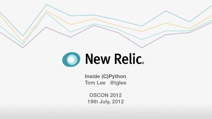 Inside (C)PythonTom Lee @tglee OSCON 201219th July, 2012