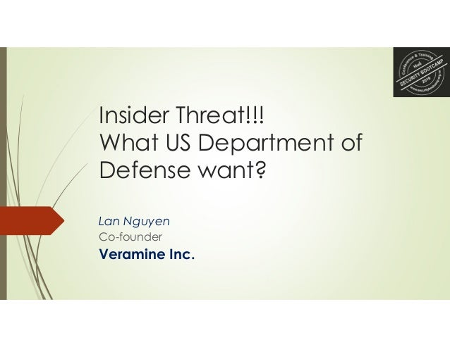 Insider Threat!!! What US Department of Defense want? Lan Nguyen Co-founder Veramine Inc.