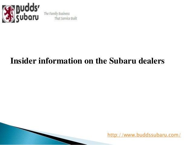 Insider information on the Subaru dealers http://www.buddssubaru.com/