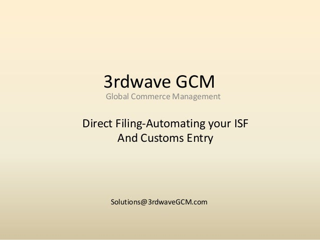 3rdwave GCM Global Commerce Management  Direct Filing-Automating your ISF And Customs Entry  Solutions@3rdwaveGCM.com