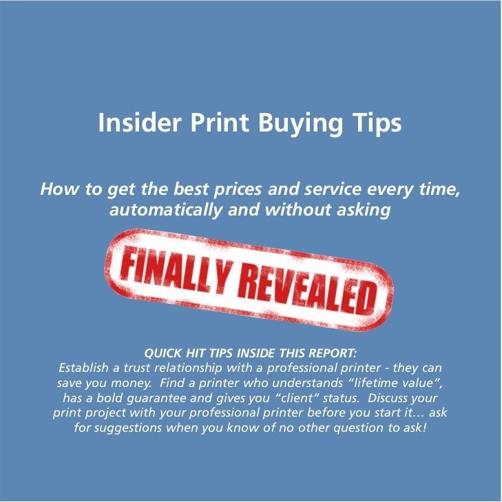 Insider Print Buying TipsHow to get the best prices and service every time,       automatically and without asking        ...
