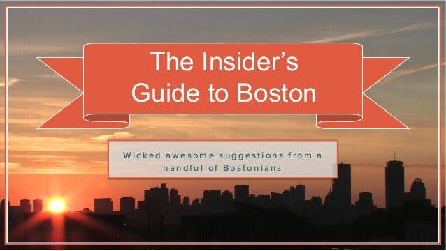 The Insider's Guide to Boston W i c k e d a w e s o m e s u g g e s t i o n s f r o m a h a n d f u l o f B o s t o n i a ...
