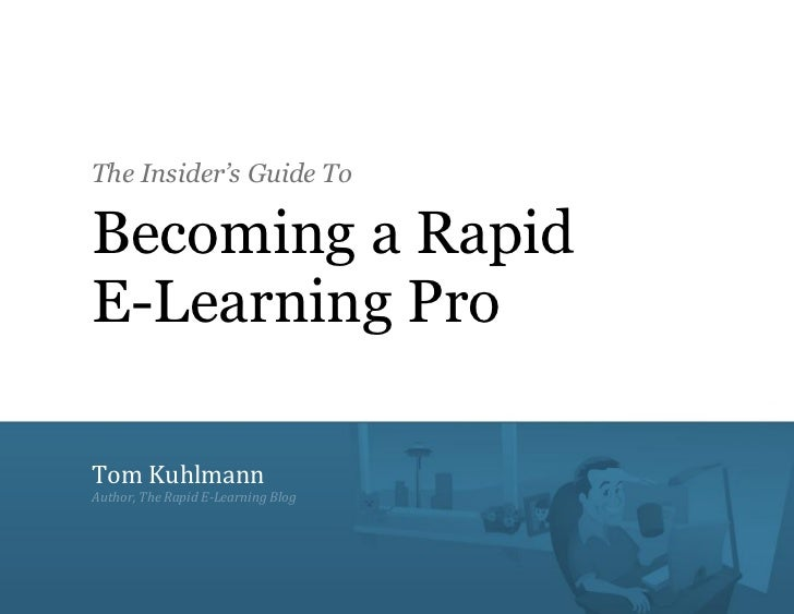 The Insider's Guide To                   Becoming a Rapid                   E-Learning Pro                   Tom Kuhlmann ...