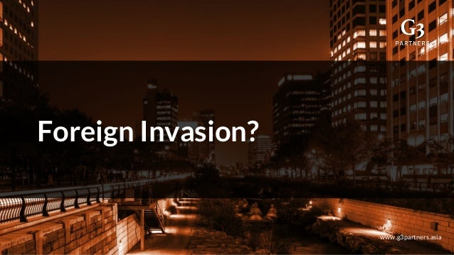 Foreign Invasion? www.g3partners.asia