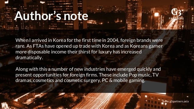 Author's note www.g3partners.asia When I arrived in Korea for the first time in 2004, foreign brands were rare. As FTAs ha...