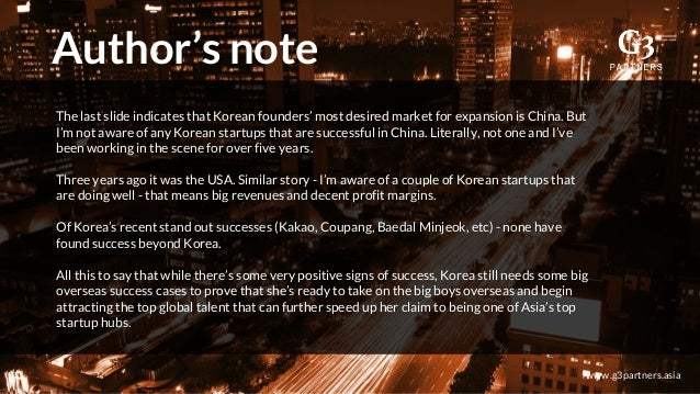 Author's note www.g3partners.asia The last slide indicates that Korean founders' most desired market for expansion is Chin...