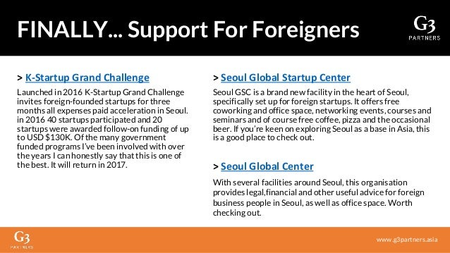 > K-Startup Grand Challenge Launched in 2016 K-Startup Grand Challenge invites foreign-founded startups for three months a...