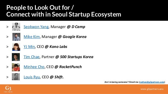 People to Look Out for / Connect with in Seoul Startup Ecosystem www.g3partners.asia Am I missing someone? Email me (natha...