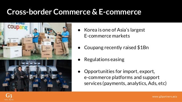 ● Korea is one of Asia's largest E-commerce markets ● Coupang recently raised $1Bn ● Regulations easing ● Opportunities fo...