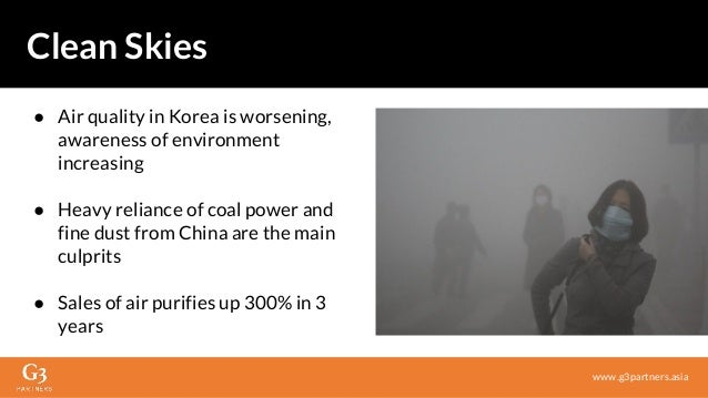 ● Air quality in Korea is worsening, awareness of environment increasing ● Heavy reliance of coal power and fine dust from...