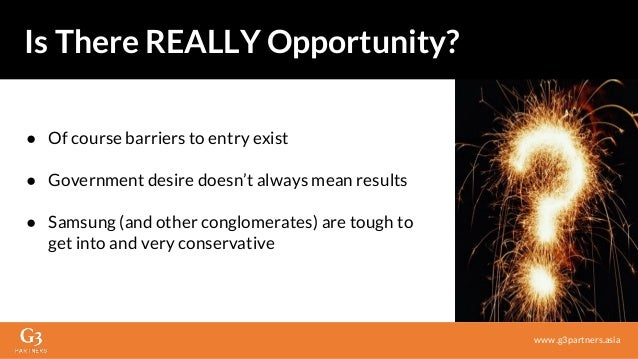 ● Of course barriers to entry exist ● Government desire doesn't always mean results ● Samsung (and other conglomerates) ar...
