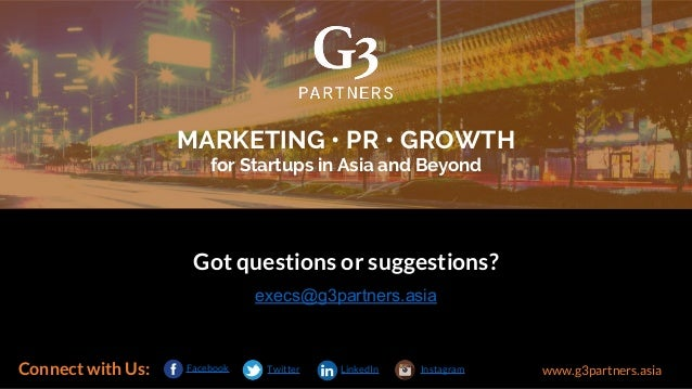 Got questions or suggestions? execs@g3partners.asia www.g3partners.asiaConnect with Us: Facebook MARKETING • PR • GROWTH f...