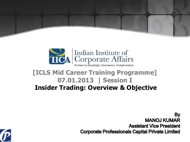[ICLS Mid Career Training Programme]        07.01.2013 | Session I Insider Trading: Overview & Objective                  ...