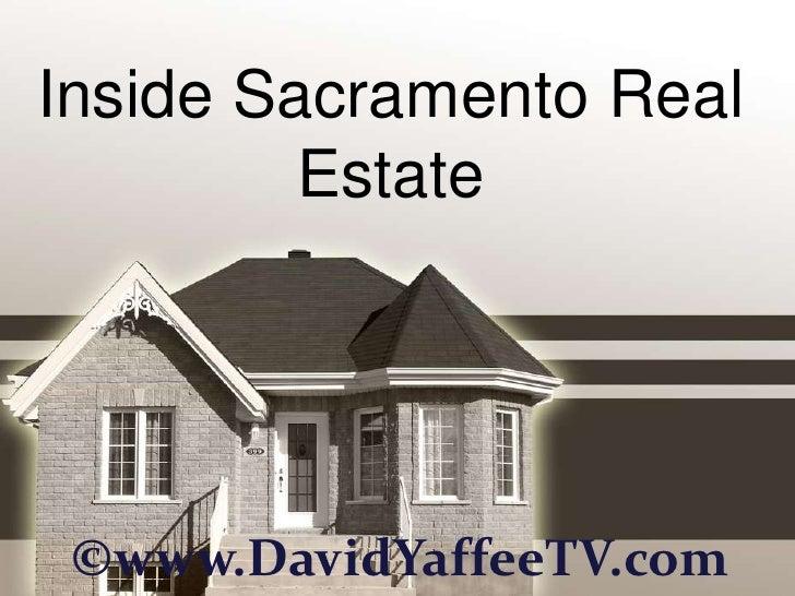 Inside Sacramento Real         Estate ©www.DavidYaffeeTV.com