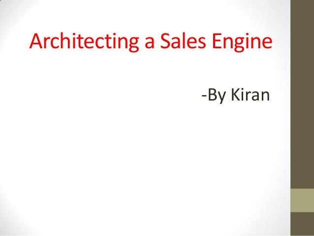 Architecting a Sales Engine -By Kiran