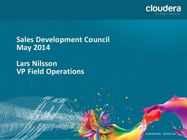 CONFIDENTIAL - RESTRICTED1 CONFIDENTIAL - RESTRICTED Sales Development Council May 2014 Lars Nilsson VP Field Operations