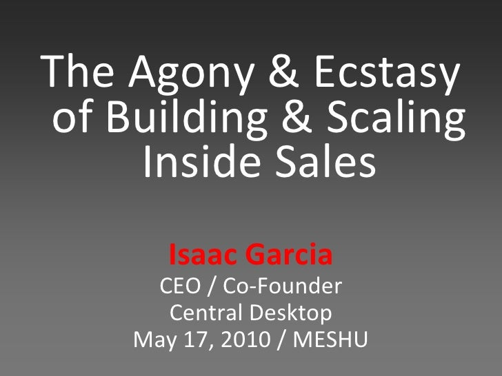 The Agony & Ecstasy of Building & Scaling     Inside Sales        Isaac Garcia      CEO / Co-Founder       Central Desktop...
