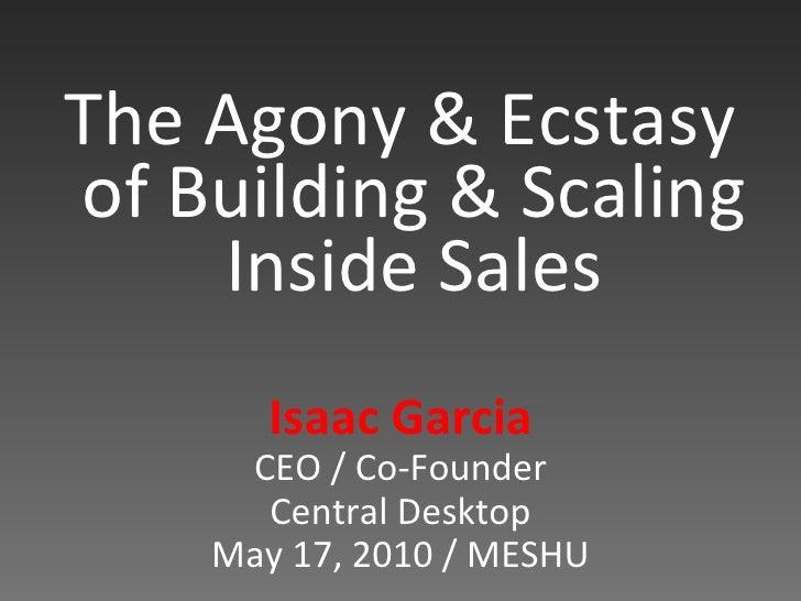 <ul><li>The Agony & Ecstasy of Building & Scaling Inside Sales </li></ul><ul><li>Isaac Garcia </li></ul><ul><li>CEO / Co-F...