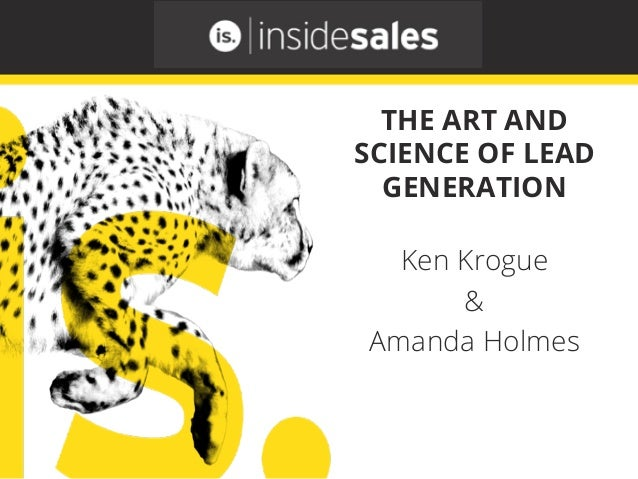 Ken Krogue & Amanda Holmes THE ART AND SCIENCE OF LEAD GENERATION