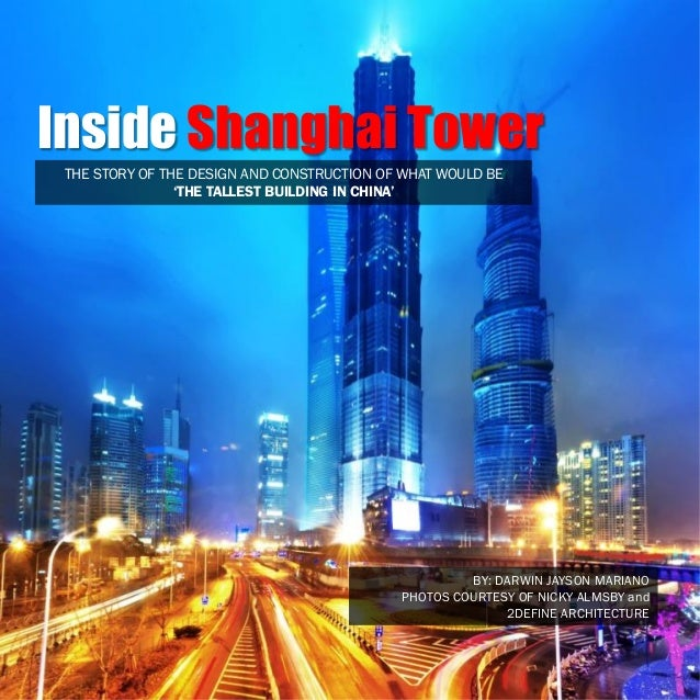 Inside Shanghai Tower THE STORY OF THE DESIGN AND CONSTRUCTION OF WHAT WOULD BE 'THE TALLEST BUILDING IN CHINA'  BY: DARWI...