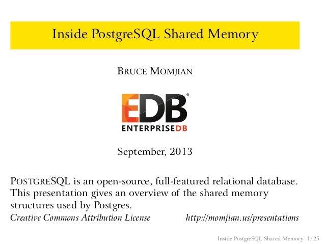 Inside PostgreSQL Shared Memory BRUCE MOMJIAN September, 2013 POSTGRESQL is an open-source, full-featured relational datab...