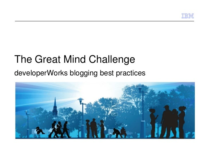 The Great Mind ChallengedeveloperWorks blogging best practices