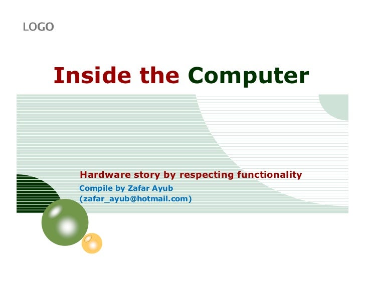 LOGO   Inside the Computer       Hardware story by respecting functionality       Compile by Zafar Ayub       (zafar_ayub@...